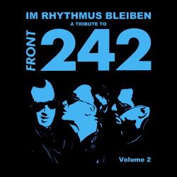 VA - A Tribute To Front 242: Im Rhythmus Bleiben, Vol. 2 (2015)