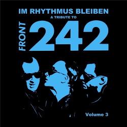 VA - A Tribute To Front 242: Im Rhythmus Bleiben, Vol. 3 (2015)