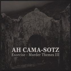 Ah Cama-Sotz - Exorcise - Murder Themes III (2016)