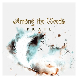 Among The Weeds - Frail (Single) (2016)