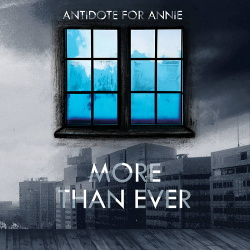 Antidote For Annie - More Than Ever (2016)