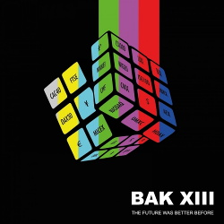 BAK XIII - The Future Was Better Before (2017)