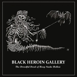 Black Heroin Gallery - The Dreadful Dead of Hoop Snake Hollow (2016)