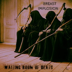Breast Implosion - Waiting Room of Death (2017)