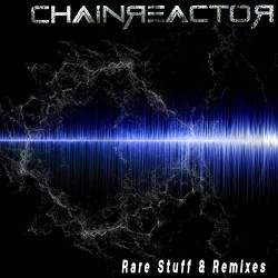 Chainreactor - Rare Stuff & Remixes (2017)