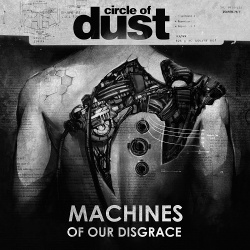 Circle of Dust - Machines of our Disgrace (2016)
