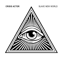 Crisis Actor - Slave New World (2017)
