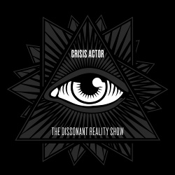 Crisis Actor - The Dissonant Reality Show (2017)