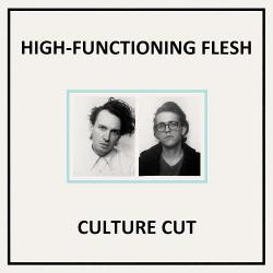 High-Functioning Flesh - Culture Cut (2017)