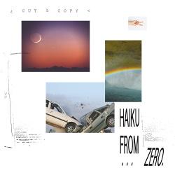 Cut Copy - Haiku From Zero (2017)