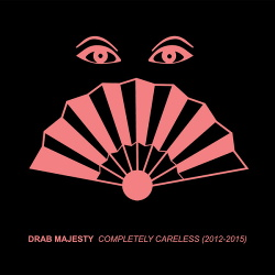 Drab Majesty - Completely Careless (2012-2015) (2016)