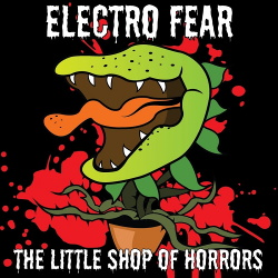 Electro Fear - The Little Shop Of Horrors (2017)