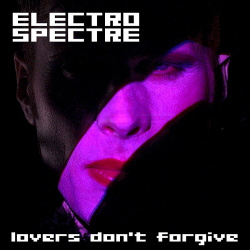 Electro Spectre - Lovers Don't Forgive (Single) (2017)
