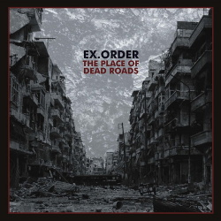 Ex.Order - The Place Of Dead Roads (2017)