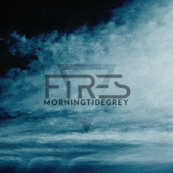 Fires - Morning Tide Grey (2017)