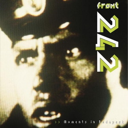 Front 242 - Moments in Budapest - Live (2017)