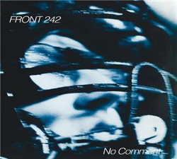 Front 242 - No Comment + Politics Of Pressure (Remastered) (2016)