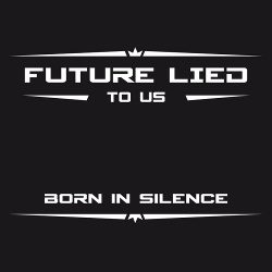 Future Lied To Us - Born In Silence (Single) (2017)