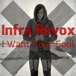 Infra Revox - I Want Your Soul (2014)