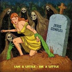 Jesus Complex - Live A Little - Die A Little (2017)
