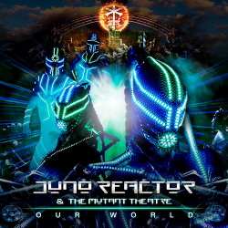 Juno Reactor, The Mutant Theatre - Our World (Single) (2017)