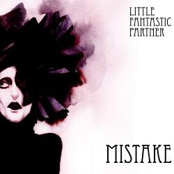 Little Fantastic Partner - Mistake (2017)