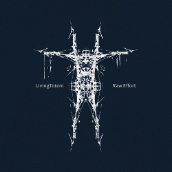 LivingTotem - Raw Effort (2017)