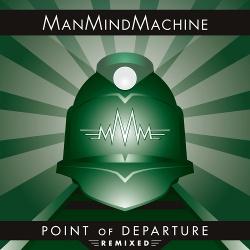 ManMindMachine - Point Of Departure remixed (2017)
