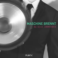 Maschine Brennt - Du bist [remixes] (2017)