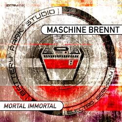 Maschine Brennt - Mortal Immortal (2017)