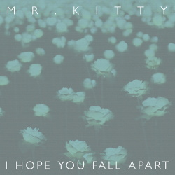 Mr.Kitty - I Hope You Fall Apart (Single) (2016)
