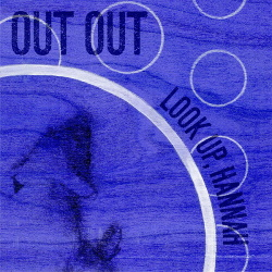 Out Out - Look up, Hannah (Single) (2016)