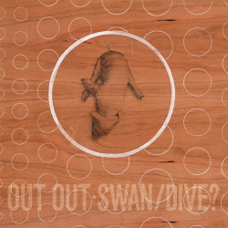 Out Out - Swan/Dive? (2016)