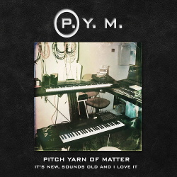 Pitch Yarn of Matter - It's New, Sounds Old And I Love It (2016)