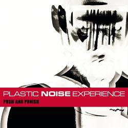 Plastic Noise Experience - Push And Punish (Bonus Tracks Version) (2016)