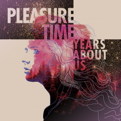 Pleasure Time - Years About Us (2017)