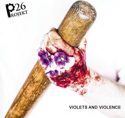 Projekt 26 - Violets And Violence (2017)