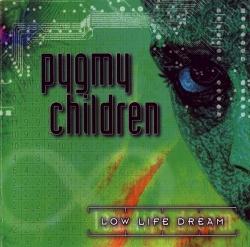 Pygmy Children - Low Life Dream (1998)