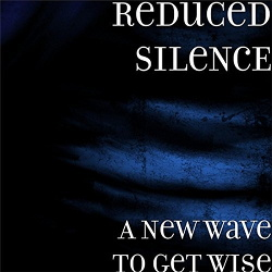 ReDuCeD SiLeNcE - A New Wave To Get Wise (2017)