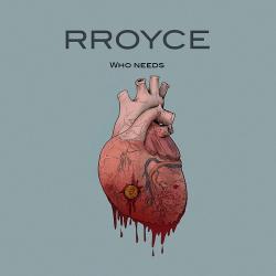 Rroyce - Who Needs (Single) (2016)