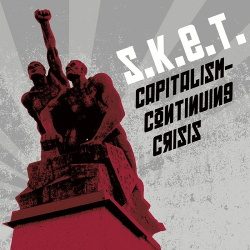 S.K.E.T. - Capitalism - Continuing Crisis (2017)