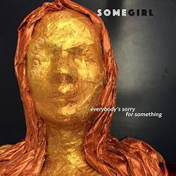 Somegirl - Everybody's Sorry For Something (2016)