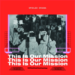 Spoiled Drama - This Is Our Mission (2017)
