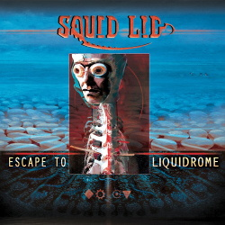 Squid Lid - Escape To Liquidrome (2017)