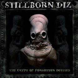 Stillborn Diz - The Crypt Of Forgotten Deities (2016)