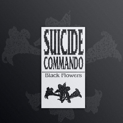 Suicide Commando - Black Flowers (Limited Edition) (2016)