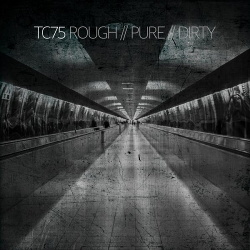 TC75 - Rough // Pure // Dirty (2017)