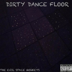 The Evil Space Monkeys - Dirty Dance Floor (2017)