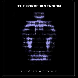 The Force Dimension - Machine Sex (2017)