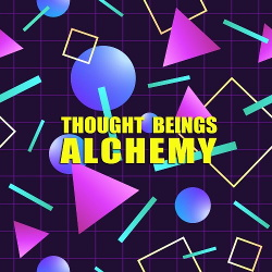 Thought Beings - Alchemy (2017)